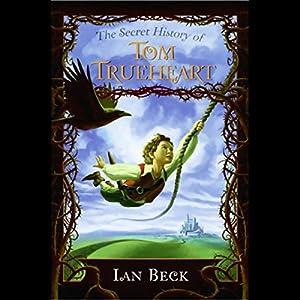 The Secret History of Tom Trueheart Audiobook