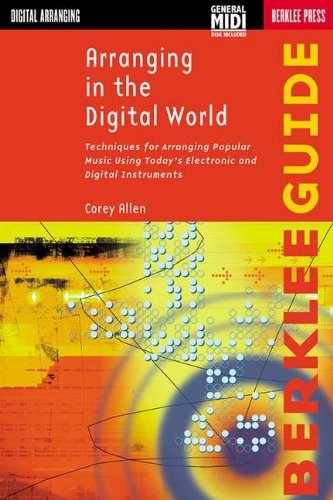 Arranging in the Digital World: Techniques for Arranging Popular Music Using Today's Electronic and Digital Instruments (Berklee Guide) by Corey Allen (2000-06-01)
