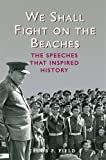 img - for We Shall Fight on the Beaches: The Speeches That Inspired History book / textbook / text book