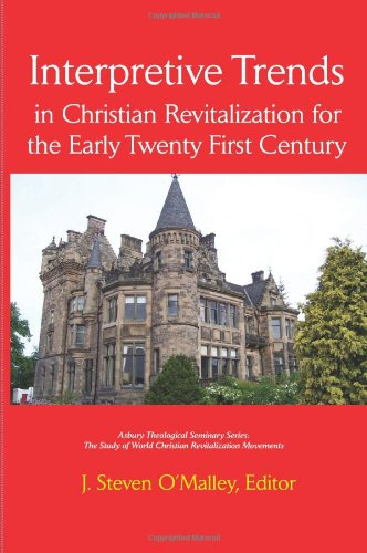 Interpretive Trends in Christian Revitalization for the Early Twenty First Century (Asbury Theological Seminary Series: