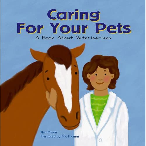 Caring for Your Pets: A Book About Veterinarians (Community Workers) Owen, Ann, Thomas and Eric
