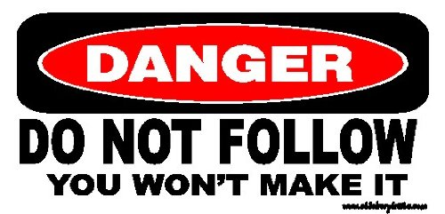 Danger Do Not Follow You Will Not Make It Offroad