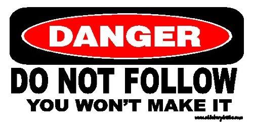 Danger Do Not Follow You Will Not Make It Offroad