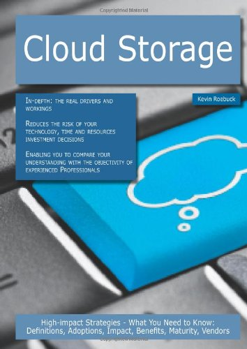 Cloud Storage: High-Impact Strategies - What You Need to Know: Definitions, Adoptions, Impact, Benefits, Maturity, Vendors