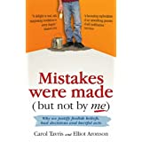 Mistakes Were Made (but Not by Me): Why We Justify Foolish Beliefs, Bad Decisions and Hurtful Actsby Carol Tavris