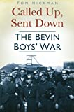 Tom Hickman Called Up, Sent Down: The Bevin Boys' War