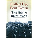 Called Up, Sent Down: The Bevin Boys' Warby Tom Hickman