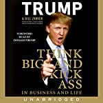Think BIG and Kick Ass in Business and Life   Donald J. Trump,Bill Zanker