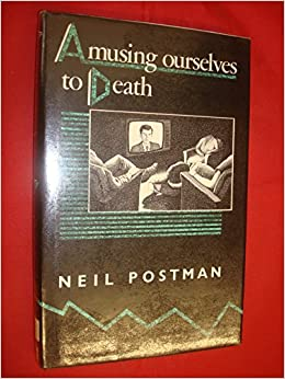 a review of neil postmans book amusing ourselves to death Amusing ourselves to death: neil postman persuasive book, neil postman alerts us to the real and present dangers of this average customer review.