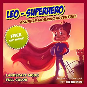 Children's Book : Leo SuperHero - A Sunday Morning Adventure (Great Pictures Book) (LANDSCAPE Full Color) (Great Children's ebook) (Age 4-8)