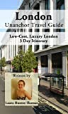 img - for London Unanchor Travel Guide - Low Cost, Luxury London - 3 Day Itinerary book / textbook / text book
