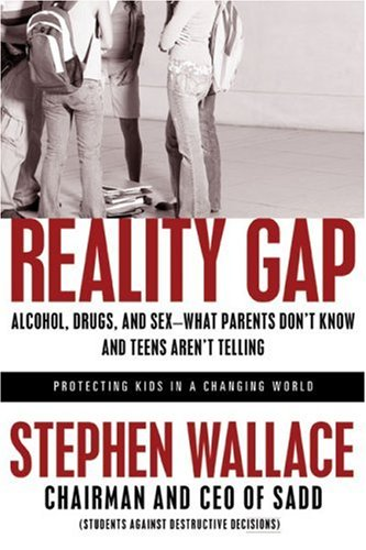 Reality Gap: Alcohol, Drugs, and Sex--What Parents Don't Know and Teens Aren't Telling, Stephen Wallace