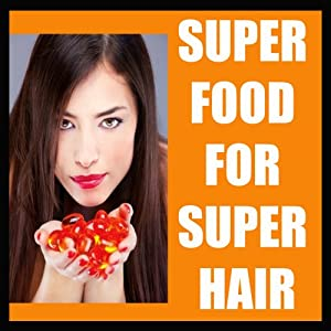 HAIR CARE:HAIR GROW Super Food You Wish You Knew For Fast Hair Growth&Netural Hair Care ! learn how to stop hair loss and grow healthy hair just with change ... hair grow (HAIR CARE AND HAIR GROW Book 1)