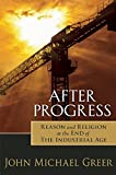 img - for After Progress: Reason and Religion at the End of the Industrial Age book / textbook / text book