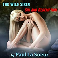 The Wild Siren: Sin and Redemption (       UNABRIDGED) by Paul La Soeur Narrated by Nicola Ormerod