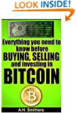 Everything you need to know about buying, selling and investing in Bitcoin (New Technology - New money) (Volume 2)