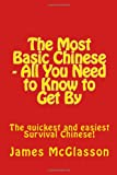 The Most Basic Chinese - All You Need to Know to Get by: The Quickest and Easiest Survival Chinese!