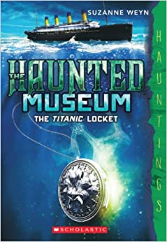The Haunted Museum #1: The Titanic Locket