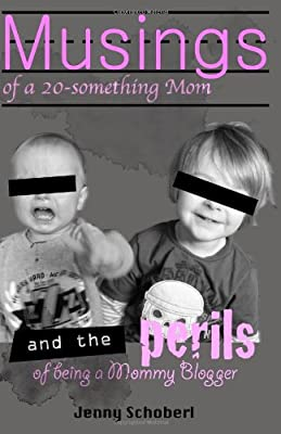 Musings Of A 20-something Mom And The Perils Of Being A Mommy Blogger from CreateSpace Independent Publishing Platform