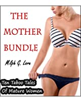 The Mother Bundle: Ten Taboo Tales of Mature Women (MILF Older Younger First Time Erotica Collection) (English Edition)