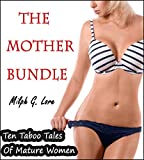 The Mother Bundle: Ten Taboo Tales of Mature Women (MILF Old...