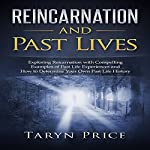 Reincarnation and Past Lives: Exploring Reincarnation with Compelling Examples of Past Life Experiences and How to Determine Your Own Past Life History | Taryn Price