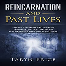 Reincarnation and Past Lives: Exploring Reincarnation with Compelling Examples of Past Life Experiences and How to Determine Your Own Past Life History Audiobook by Taryn Price Narrated by Mark Keen
