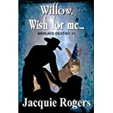 Willow, Wish For Me (Merlin's Destiny -- Short Story Book 1) ~ Jacquie Rogers