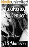 Awakened In Denver: Passionate True Love