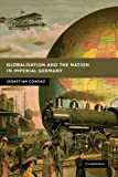 img - for Globalisation and the Nation in Imperial Germany (New Studies in European History) book / textbook / text book
