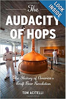 The Audacity of Hops: The History of America's Craft Beer Revolution by Tom Acitelli