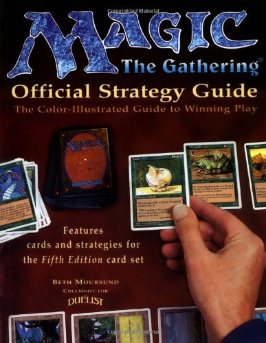 Magic: The Gathering - Official Strategy Guide: The Color-Illustrated Guide To Winning Play