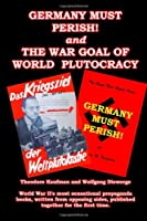 Germany Must Perish! and The War Goal of World Plutocracy