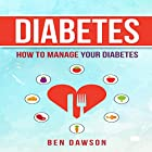 Diabetes: How to Manage Your Diabetes Hörbuch von Ben Dawson Gesprochen von: Jeffrey Maas