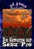 AD ASTRA 004 Bestseller: Die Gemeinde auf Sedu Pio (eBook AD ASTRA Bestseller) zum besten Preis