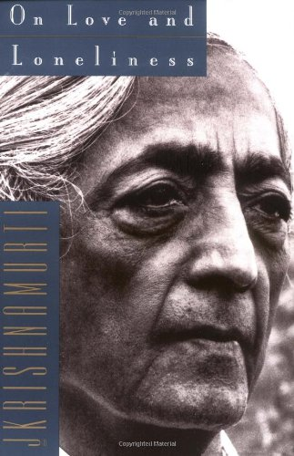 Krishnamurti: On Love and Lonliness