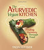 Talya Lutzker The Ayurvedic Vegan Kitchen: Finding Harmony Through Food