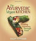 Talya Lutzker The Ayurvedic Vegan Kitchen: Finding Harmony Through Food