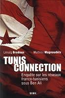 Tunis connection. Enquête sur les réseaux franco- tunisiens sous Ben Ali