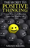 img - for The Secret To Positive Thinking: Create Your Own Abundant, Happy And Wealthy Life (Wealth, Positive Psychology, Positive Thinking Secret, Positive Thinking, Happy, Positive Discipline) book / textbook / text book