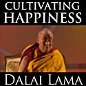 Cultivating Happiness  by Dalai Lama Narrated by Dalai Lama