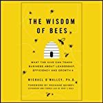 The Wisdom of Bees: What the Hive Can Teach Business about Leadership, Efficiency, and Growth | Michael O'Malley
