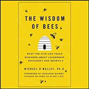 The Wisdom of Bees: What the Hive Can Teach Business about Leadership, Efficiency, and Growth | [Michael O'Malley]