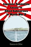 img - for Japanese Submarine Losses to Allied Submarines in World War II book / textbook / text book
