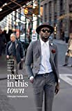 Men In This Town: London, Tokyo, Sydney, Milan and New York