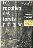 echange, troc Guy Gaudreau - Les Recoltes Des Forets Publiques Au Quebec Et En Ontario, 1840-1900