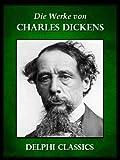 Delphi Werke von Charles Dickens (Illustrierte)