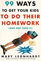 99 Ways to Get Your Kids to do Their Homework (and Not Hate It) Updated and Revised (English Edition)