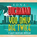 You Only Die Twice Audiobook by Edna Buchanan Narrated by Erin Bennett