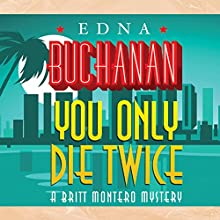 You Only Die Twice (       UNABRIDGED) by Edna Buchanan Narrated by Erin Bennett